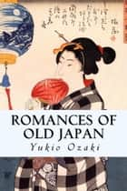 Romances of Old Japan ebook by Yukio Ozaki