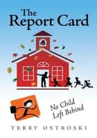 The Report Card ebook by Terry Ostroski