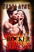 The Rocker That Needs Me ebook by Terri Anne Browning