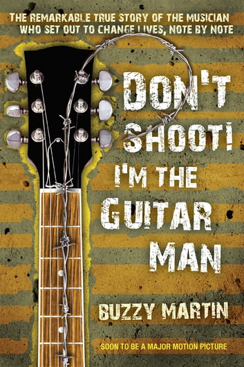Don't Shoot! I'm the Guitar Man ebook by Buzzy Martin