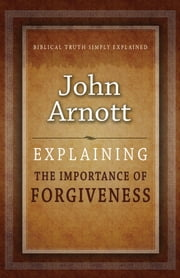 Explaining the Importance of Forgiveness ebook by John Arnott