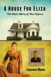 A House For Eliza: The Real Story of the Cajuns ebook by Constance Monies