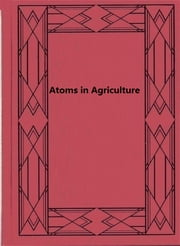 Atoms in Agriculture ebook by Thomas S. Osborne
