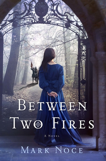 Between Two Fires - A Novel ebook by Mark Noce