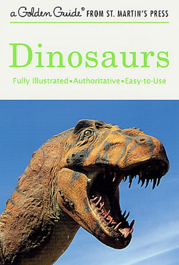 Dinosaurs - A Fully Illustrated, Authoritative and Easy-to-Use Guide ebook by Eugene S. Gaffney