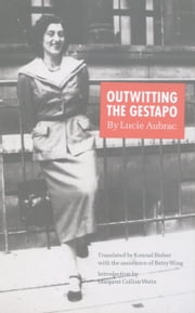 Outwitting the Gestapo ebook by Lucie Aubrac,Konrad Bieber,Betsy Wing