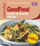Good Food: Pasta and Noodle Dishes - Triple-tested Recipes ebook by Jeni Wright