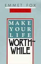 Make Your Life Worthwhile ebook by Emmet Fox
