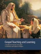 Gospel Teaching and Learning ebook by The Church of Jesus Christ of Latter-day Saints