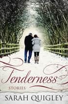 Tenderness - Short Stories ebook by Dr Sarah Quigley