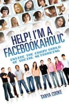 Help I'm a FACEBOOKAHOLIC - Inside the Crazy World of Social Networking eBook by Tammy Cohen