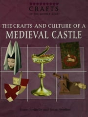 The Crafts  and Culture of a Medieval Castle ebook by Jovinelly, Joann
