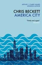 America City - From the Arthur C. Clarke winner and bestselling author of the Eden Trilogy ebook by Chris Beckett