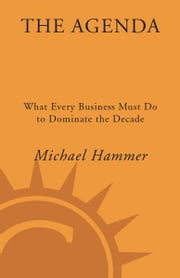 The Agenda - What Every Business Must Do to Dominate the Decade ebook by Michael Hammer