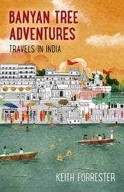 Banyan Tree Adventures - Travels in India ebook by Keith Forrester