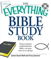 Everything Bible Study Book: All you need to understand the Bible--on your own or in a group ebook by James S Bell