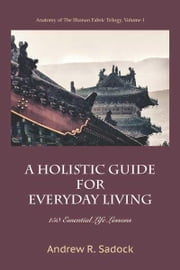A Holistic Guide for Everyday Living: 150 Essential Life Lessons ebook by Sadock, Andrew R.