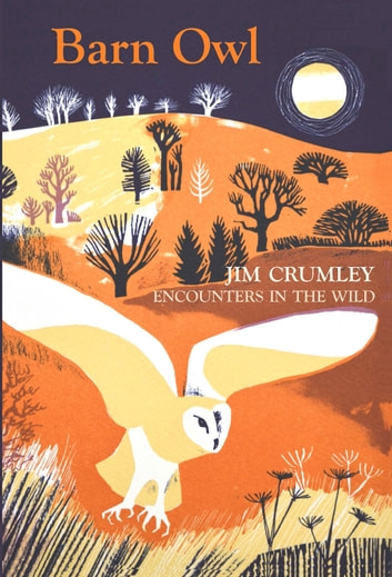 Barn Owl - Encounters in the Wild ebook by Jim Crumley