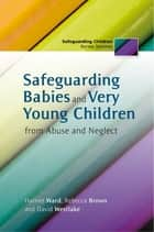 Safeguarding Babies and Very Young Children from Abuse and Neglect eBook by Rebecca Brown, David Westlake, Harriet Ward
