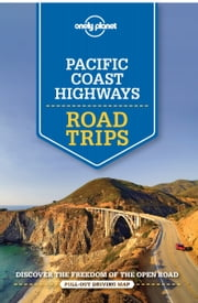 Lonely Planet Pacific Coast Highways Road Trips ebook by Lonely Planet,Andrew Bender,Sara Benson,Alison Bing,Celeste Brash,Nate Cavalieri,Adam Skolnick