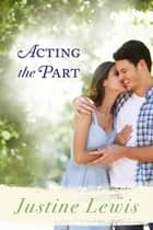 Acting the Part - Destiny Romance ebook by Justine Lewis