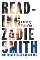 Reading Zadie Smith - The First Decade and Beyond ebook by Professor Philip Tew