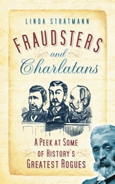 Fraudsters and Charlatans - A Peek at Some of History's Greatest Rogues ebook by Linda Stratmann
