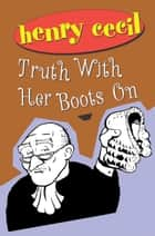 Truth With Her Boots On ebook by Henry Cecil
