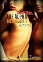 The Alpha Billionaire's Choice - Billionaire Erotic Romance ebook by