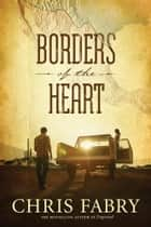 Borders of the Heart ebook by Chris Fabry