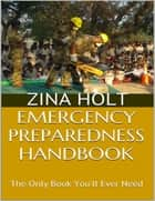 Emergency Preparedness Handbook: The Only Book You'll Ever Need ebook by Zina Holt