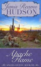 Apache Flame - The Apache-Colton Series - Book Six ebook by Janis Reams Hudson