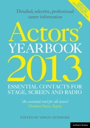 Actors' Yearbook 2013 - Essential Contacts for Stage, Screen and Radio ebook by Hilary Lissenden,Simon Dunmore