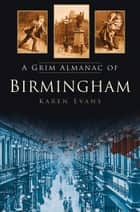 Grim Almanac of Birmingham ebook by Karen Evans