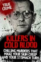 Killers in Cold Blood: Chilling Murders That Make Your Skin Creep and Your Stomach Turn ebook by Ray Black, Ian & Clare Welch, Rodney Castleden
