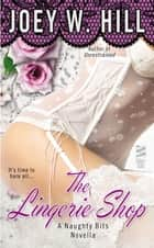 Naughty Bits Part I - The Lingerie Shop ebook by Joey W. Hill