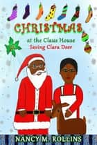 Christmas at The Claus House ebook by Nancy M. Rollins