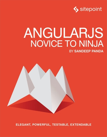 AngularJS: Novice to Ninja - Elegant, Powerful, Testable, Extendable ebook by Sandeep Panda