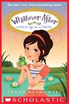 Once Upon a Frog (Whatever After #8) ebook by Sarah Mlynowski