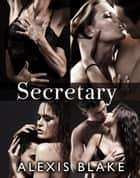 Secretary - Complete Series ebook by Alexis Blake