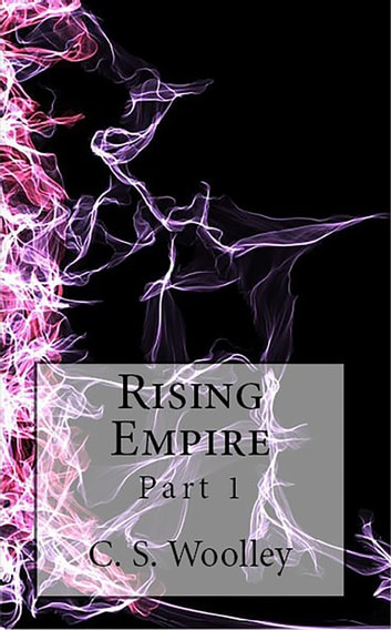 Rising Empire: Part 1 ebook by C.S. Woolley