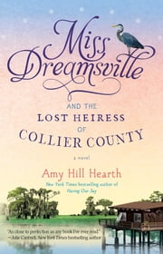Miss Dreamsville and the Lost Heiress of Collier County - A Novel ebook by Amy Hill Hearth