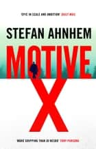 Motive X - the epic and gripping suspense thriller ebook by Stefan Ahnhem