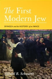 The First Modern Jew - Spinoza and the History of an Image ebook by Daniel B. Schwartz