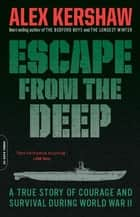 Escape from the Deep ebook by Alex Kershaw