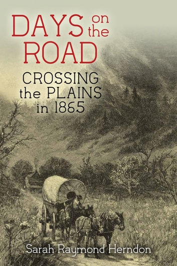 Days on the Road - Crossing the Plains in 1865 ebook by Sarah Raymond Herndon