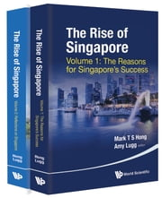 The Rise of Singapore - (In 2 Volumes)Volume 1: The Reasons for Singapore's SuccessVolume 2: Reflections on Singapore ebook by Mark T S Hong,Amy Lugg