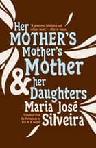 Her Mother's Mother's Mother and Her Daughters ebook by Maria José Silveira, Eric M. B. Becker