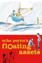Mike Peyton's Floating Assets ebook by Mike Peyton, Mike Peyton