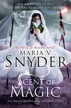 Scent of Magic (An Avry of Kazan novel, Book 2) ebook by Maria V. Snyder